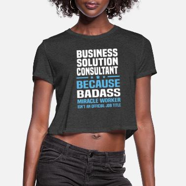 Consultant Business Solution Consultant - Women's Cropped T-Shirt