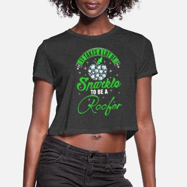Dash It Takes A Lot Of Sparkle To Be A Roofer Tshirt - Women's Cropped T-Shirt