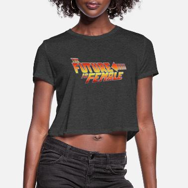 Future The Future is Female - Women's Cropped T-Shirt