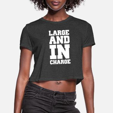 Large Large and in charge - Women's Cropped T-Shirt