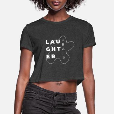 Laughter Laughter - Women's Cropped T-Shirt