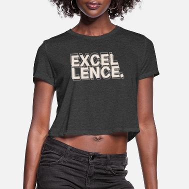 Excellency Excellency - Women's Cropped T-Shirt