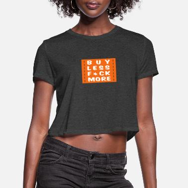 Irony buy less fuck more 2 - Women's Cropped T-Shirt