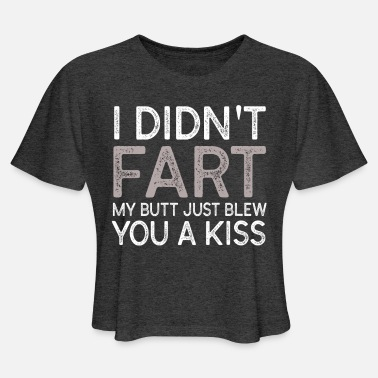 Blew I Didn't Fart My Butt Just Blew You A Kiss T-shirt - Women's Cropped T-Shirt