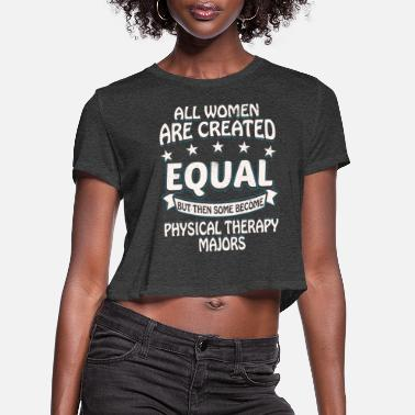 Some Women Become Physical Therapy Majors - Women's Cropped T-Shirt