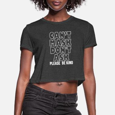 Mask No Mask Don t Ask Anti Mask Protest Rights - Women's Cropped T-Shirt