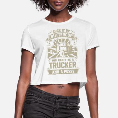Suck it up buttercup you can't be a trucker and a - Women's Cropped T-Shirt