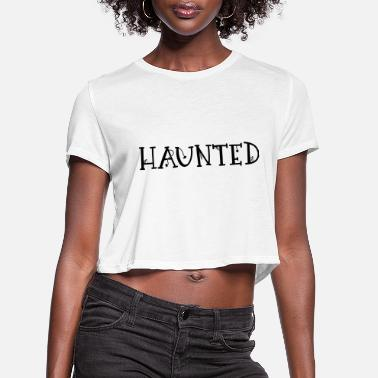 Haunting haunted - Women's Cropped T-Shirt