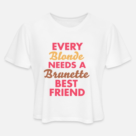 Best T-Shirts - Every Blonde Needs A Brunette BEST FRIEND - Women's Cropped T-Shirt white