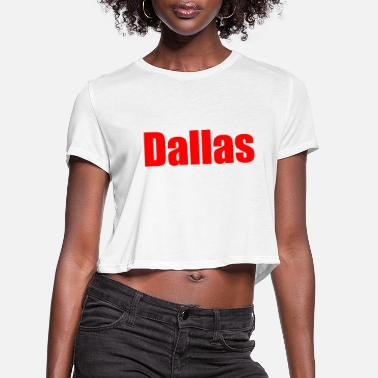 Dallas dallas - Women's Cropped T-Shirt