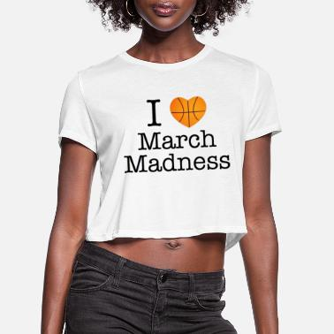 Madness I Love March Madness Design - Women's Cropped T-Shirt