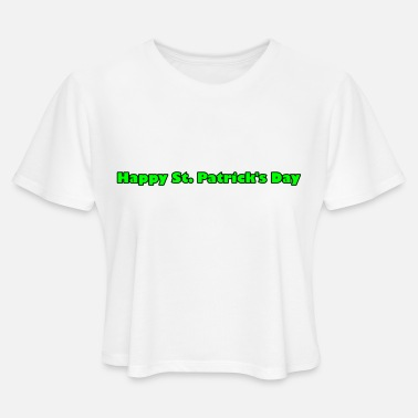 Green Text Happy St Patrick's day, Green text - Women's Cropped T-Shirt