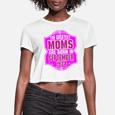 The Greatest Moms Are Born In September 1934 - Women's Cropped T-Shirt