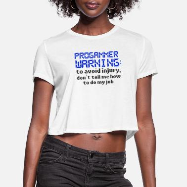 Computer Science Programmer Humor Programmer Warning To Avoid - Women's Cropped T-Shirt