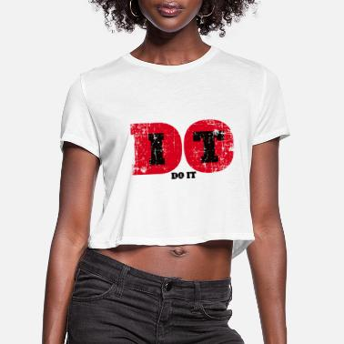 Do It Do It . Doing It, Just Doing It, Positive, - Women's Cropped T-Shirt