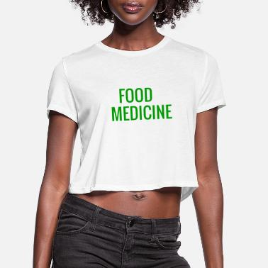 Food is Medicine. - Women's Cropped T-Shirt