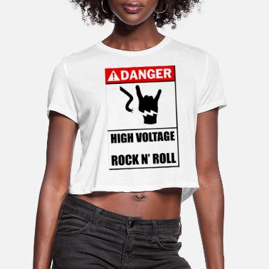Danger High Voltage Rock N 039 Roll - Women's Cropped T-Shirt