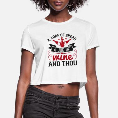 Diabolo A loaf of bread a jug of wine and thou - Women's Cropped T-Shirt