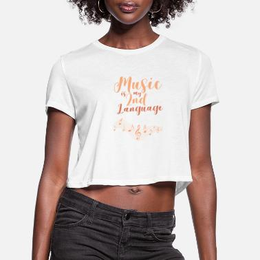 Second Music Is My Second Language 2nd Language Music - Women's Cropped T-Shirt