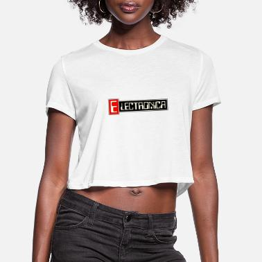 Electronica electronica - Women's Cropped T-Shirt