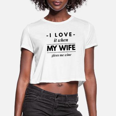 Whiskey I Love my wife - Women's Cropped T-Shirt
