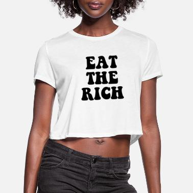 Rich Eat The Rich Occupy Wall Street - Women's Cropped T-Shirt