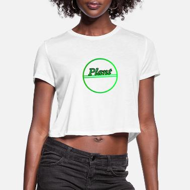 Plant Grounds Plant - Women's Cropped T-Shirt