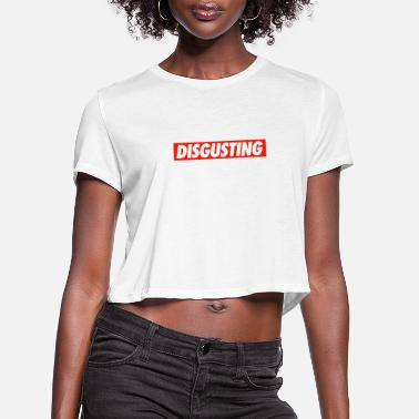 Disgusting DISGUSTING - Women's Cropped T-Shirt