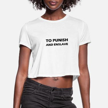 Enslavement to punish and enslave - Women's Cropped T-Shirt