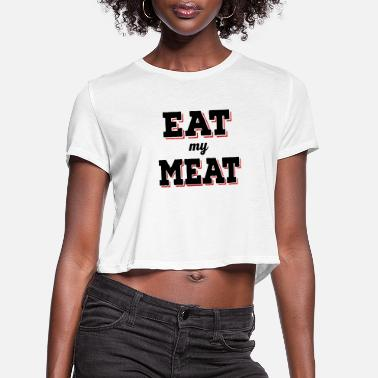 Beef Eat my Meat - Women's Cropped T-Shirt