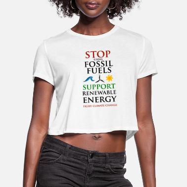Stop using Fossil Fuels - Women's Cropped T-Shirt