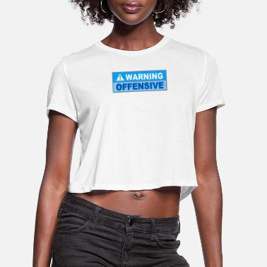 Offensive Warning Offensive - Women's Cropped T-Shirt