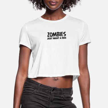 ZOMBIES JUST WANT A HUG - Women's Cropped T-Shirt