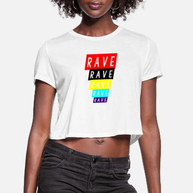 Rave rave rave rave - Women's Cropped T-Shirt