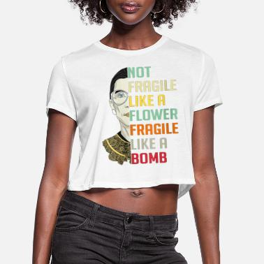 Highheels Womens Not Fragile Like A Flower But A Bomb Ruth - Women's Cropped T-Shirt