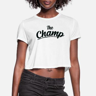 Champ The Champ - Women's Cropped T-Shirt