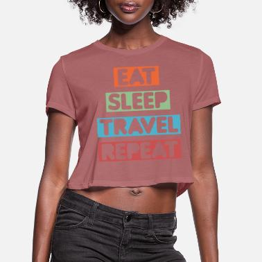 Travel Eat Sleep Travel Repeat - Women's Cropped T-Shirt