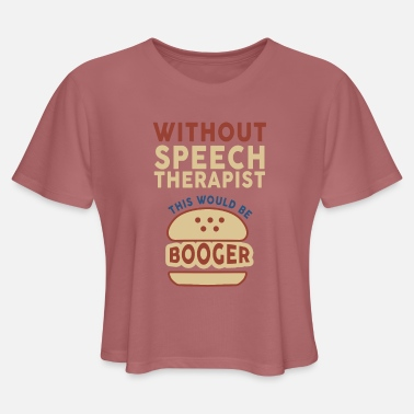 Speech Balloon Speech Pathologist Witlhout Speech Therapist Its a - Women's Cropped T-Shirt