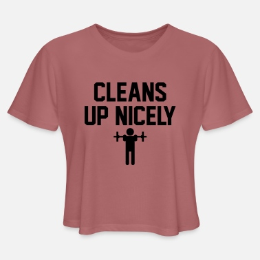 Clean Up Cleans Up Nicely - Women's Cropped T-Shirt