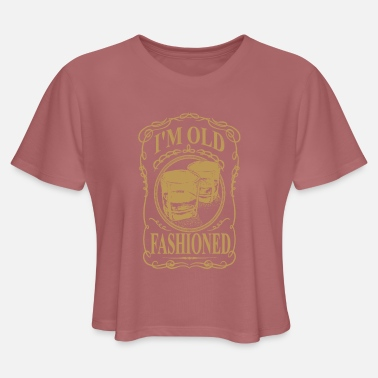 I'M OLD FASHIONED - Women's Cropped T-Shirt