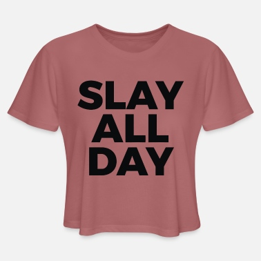 Slay All Day Slay all day - Women's Cropped T-Shirt