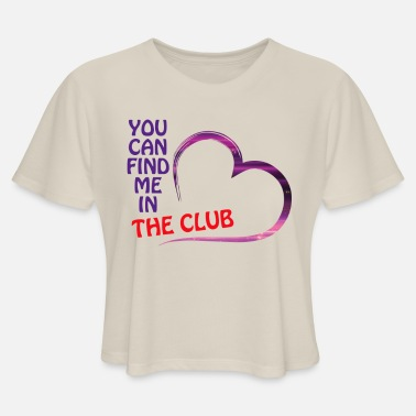 YOU CAN FIND ME IN THE CLUB - Women's Cropped T-Shirt
