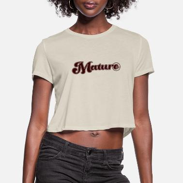 Mature Mature - Women's Cropped T-Shirt