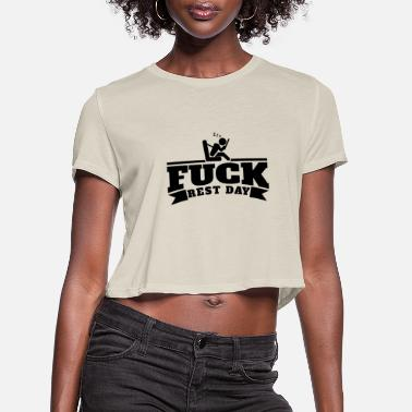 Day Fuck Rest Day | Enjoy your Rest Day (Day off) - Women's Cropped T-Shirt