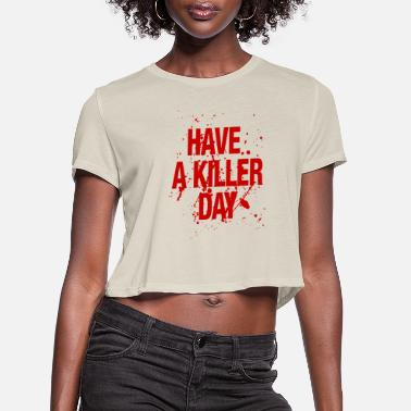Killer Have a killer day - Women's Cropped T-Shirt