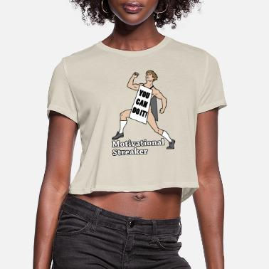 Streaker Motivational Streaker - Women's Cropped T-Shirt