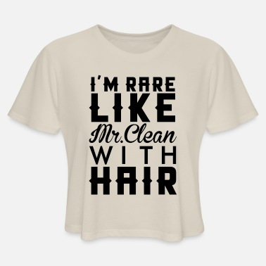 Mr. Clean I'M RARE LIKE MR CLEAN WITH HAIR - Women's Cropped T-Shirt