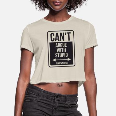 Argue Can't argue with stupid - Women's Cropped T-Shirt