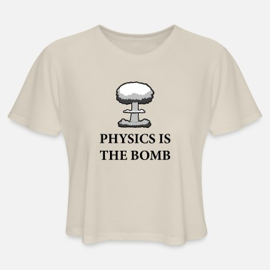 Physics is the Bomb - Women's Cropped T-Shirt