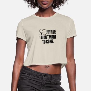 Sorry I m Late - Women's Cropped T-Shirt